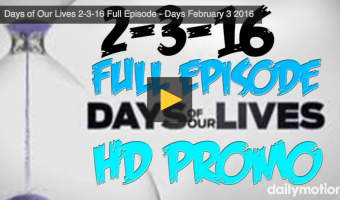 VIDEO: Watch Days Of Our Lives Today (Wednesday 2/3/16) Full Episode HERE!