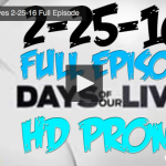 VIDEO: Watch Days Of Our Lives Today (Thursday 2/25/16) Full Episode HERE!